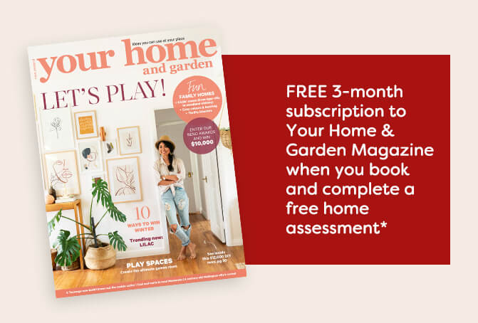 Your FREE 3-month subscription to Your Home and Garden Magazine